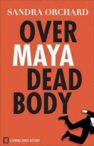 cozy mysteries Over Maya Dead Body Sandra Orchard