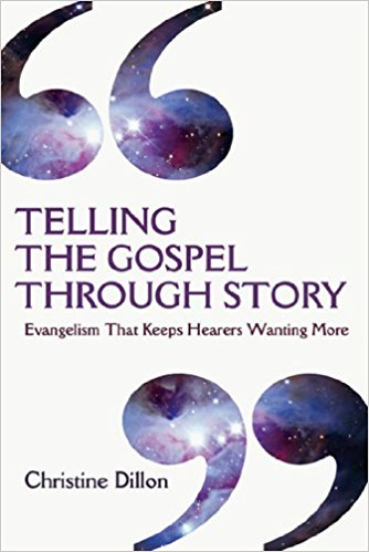 Telling the Gospel Through Story by Christine Dillon