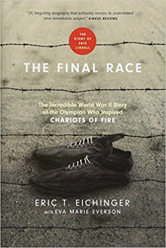 Eric Liddell Biography: Eric Eichinger's The Final Race