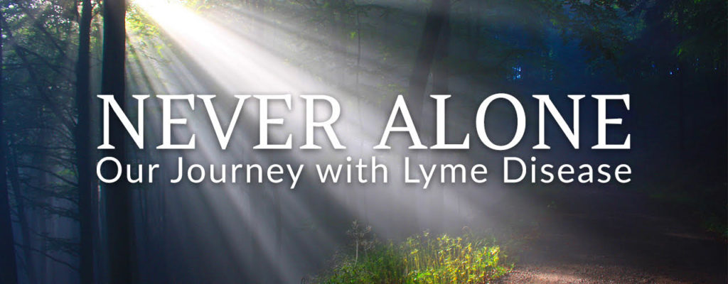 Never Alone: Our Journey with Lyme Disease